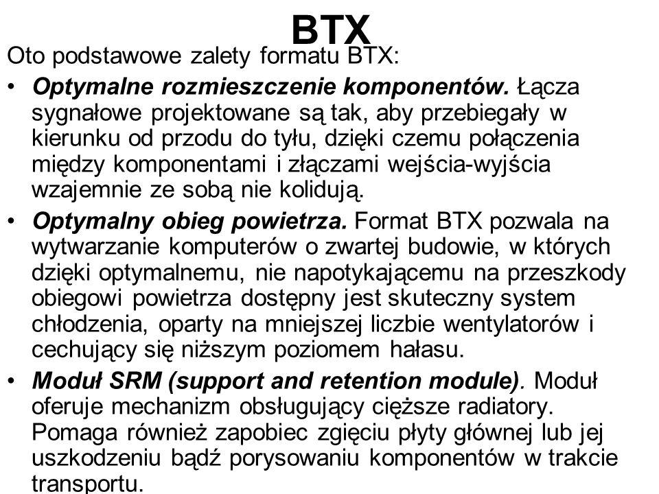 BTX Oto podstawowe zalety formatu BTX: Optymalne rozmieszczenie komponentów. Łącza sygnałowe projektowane są tak, aby przebiegały w kierunku od przodu