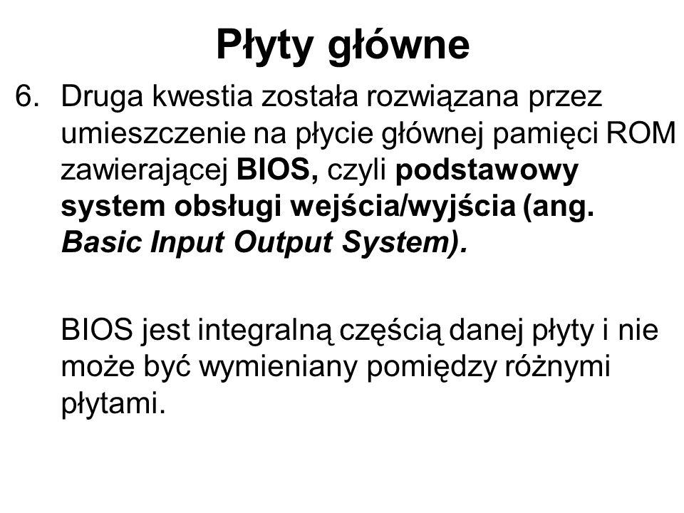 Płyty główne 6.Druga kwestia została rozwiązana przez umieszczenie na płycie głównej pamięci ROM zawierającej BIOS, czyli podstawowy system obsługi we