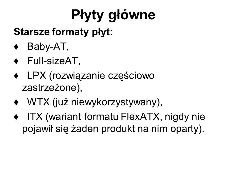 Płyty główne Starsze formaty płyt: Baby-AT, Full-sizeAT, LPX (rozwiązanie częściowo zastrzeżone), WTX (już niewykorzystywany), ITX (wariant formatu Fl