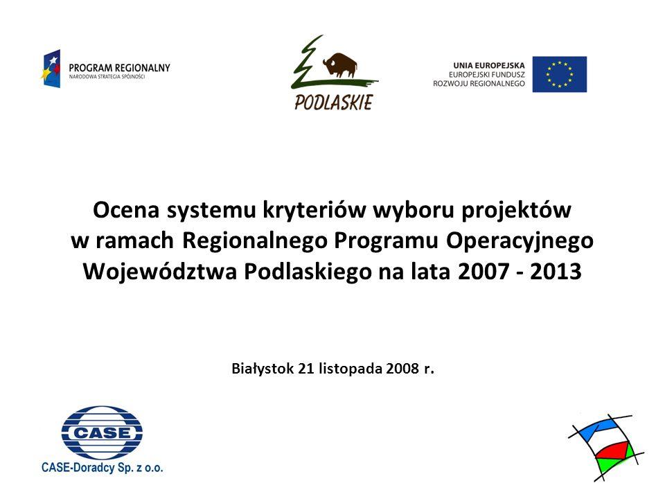 Ocena systemu kryteriów wyboru projektów w ramach Regionalnego Programu Operacyjnego Województwa Podlaskiego na lata 2007 - 2013 Białystok 21 listopada 2008 r.