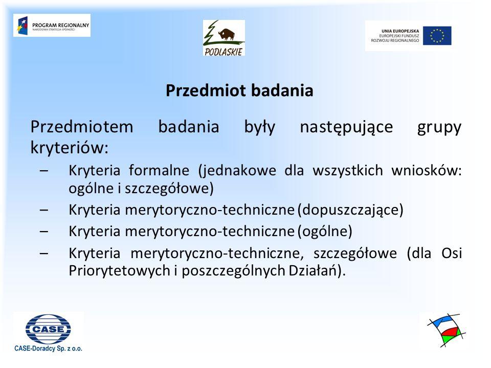 Przedmiotem badania były następujące grupy kryteriów: –Kryteria formalne (jednakowe dla wszystkich wniosków: ogólne i szczegółowe) –Kryteria merytoryczno-techniczne (dopuszczające) –Kryteria merytoryczno-techniczne (ogólne) –Kryteria merytoryczno-techniczne, szczegółowe (dla Osi Priorytetowych i poszczególnych Działań).