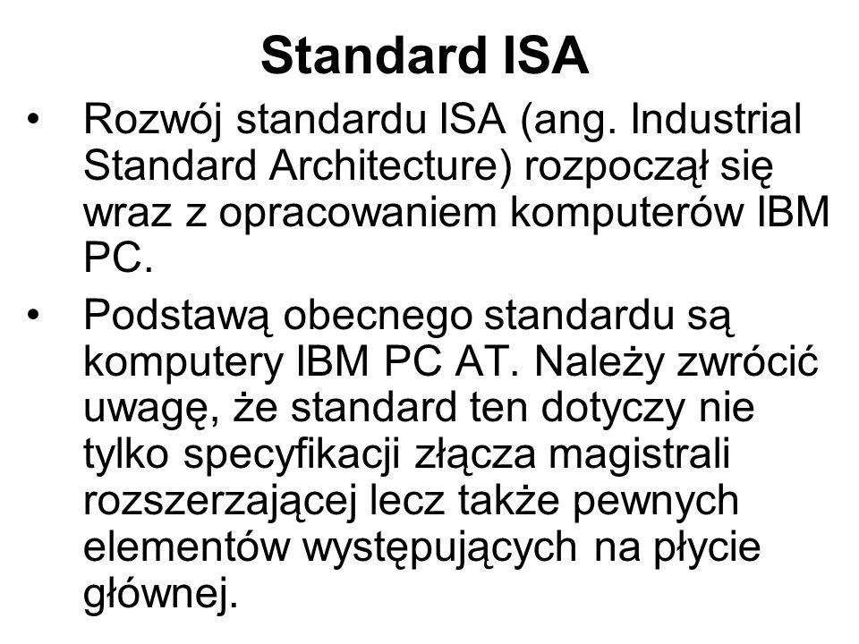 Standard ISA Rozwój standardu ISA (ang. Industrial Standard Architecture) rozpoczął się wraz z opracowaniem komputerów IBM PC. Podstawą obecnego stand