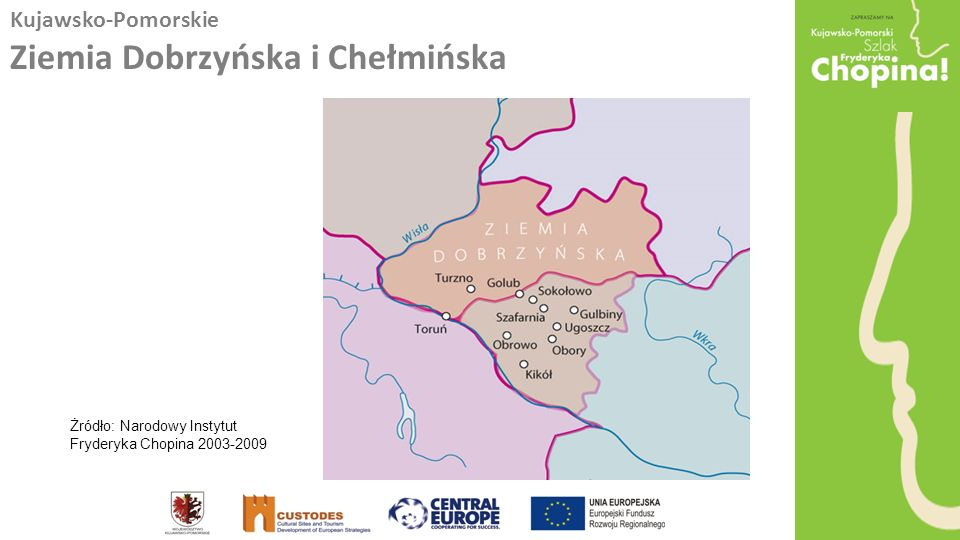 Kujawsko-Pomorskie Ziemia Dobrzyńska i Chełmińska Żródło: Narodowy Instytut Fryderyka Chopina 2003-2009