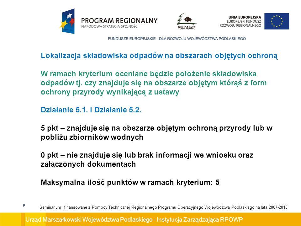 Urząd Marszałkowski Województwa Podlaskiego - Instytucja Zarządzająca RPOWP Seminarium finansowane z Pomocy Technicznej Regionalnego Programu Operacyjnego Województwa Podlaskiego na lata 2007-2013 Lokalizacja składowiska odpadów na obszarach objętych ochroną W ramach kryterium oceniane będzie położenie składowiska odpadów tj.