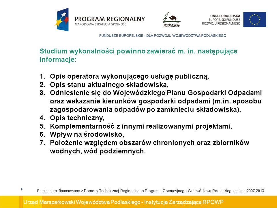 Urząd Marszałkowski Województwa Podlaskiego - Instytucja Zarządzająca RPOWP Seminarium finansowane z Pomocy Technicznej Regionalnego Programu Operacyjnego Województwa Podlaskiego na lata 2007-2013 Studium wykonalności powinno zawierać m.