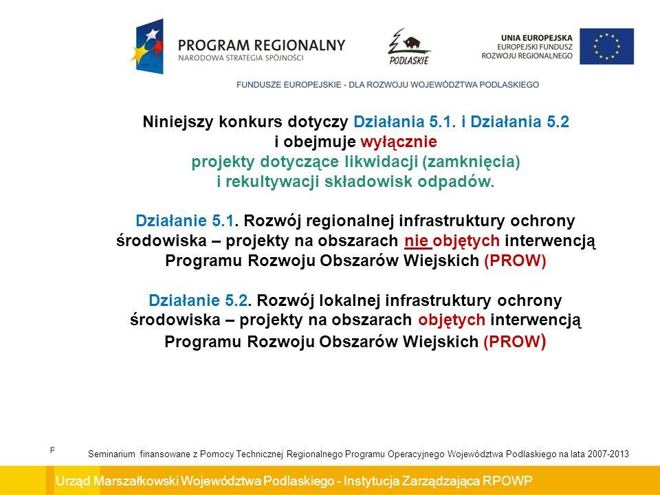 Urząd Marszałkowski Województwa Podlaskiego - Instytucja Zarządzająca RPOWP Seminarium finansowane z Pomocy Technicznej Regionalnego Programu Operacyjnego Województwa Podlaskiego na lata 2007-2013 Podmioty uprawnione do ubiegania się o wsparcie w ramach Działania (cd): 15.