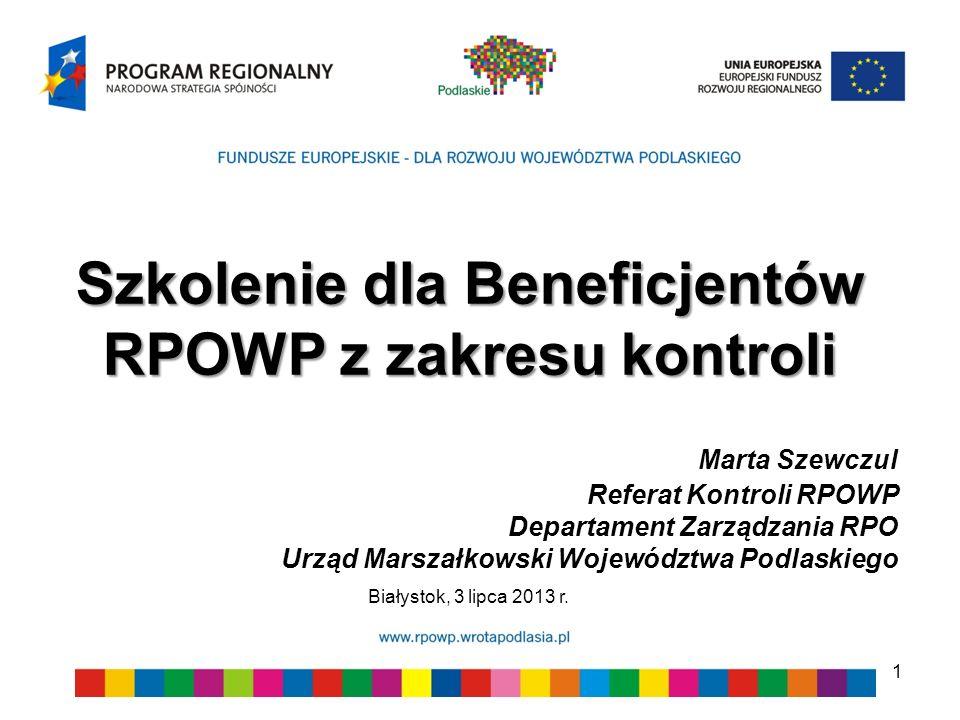 1 Szkolenie dla Beneficjentów RPOWP z zakresu kontroli Marta Szewczul Referat Kontroli RPOWP Departament Zarządzania RPO Urząd Marszałkowski Województ