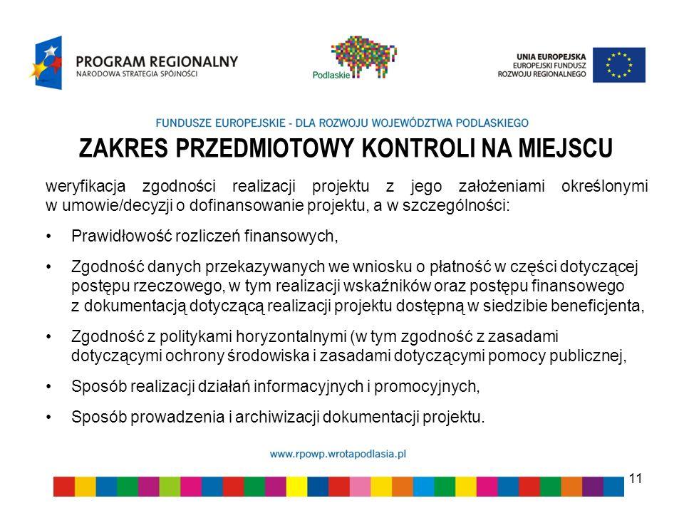 ZAKRES PRZEDMIOTOWY KONTROLI NA MIEJSCU weryfikacja zgodności realizacji projektu z jego założeniami określonymi w umowie/decyzji o dofinansowanie pro