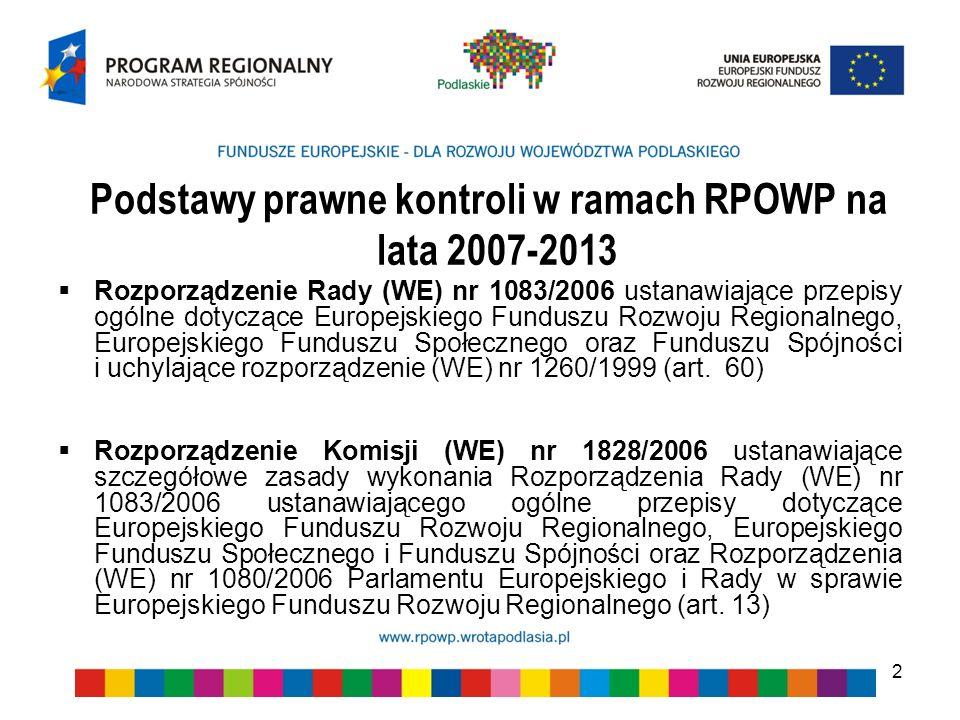 2 Podstawy prawne kontroli w ramach RPOWP na lata 2007-2013 Rozporządzenie Rady (WE) nr 1083/2006 ustanawiające przepisy ogólne dotyczące Europejskieg