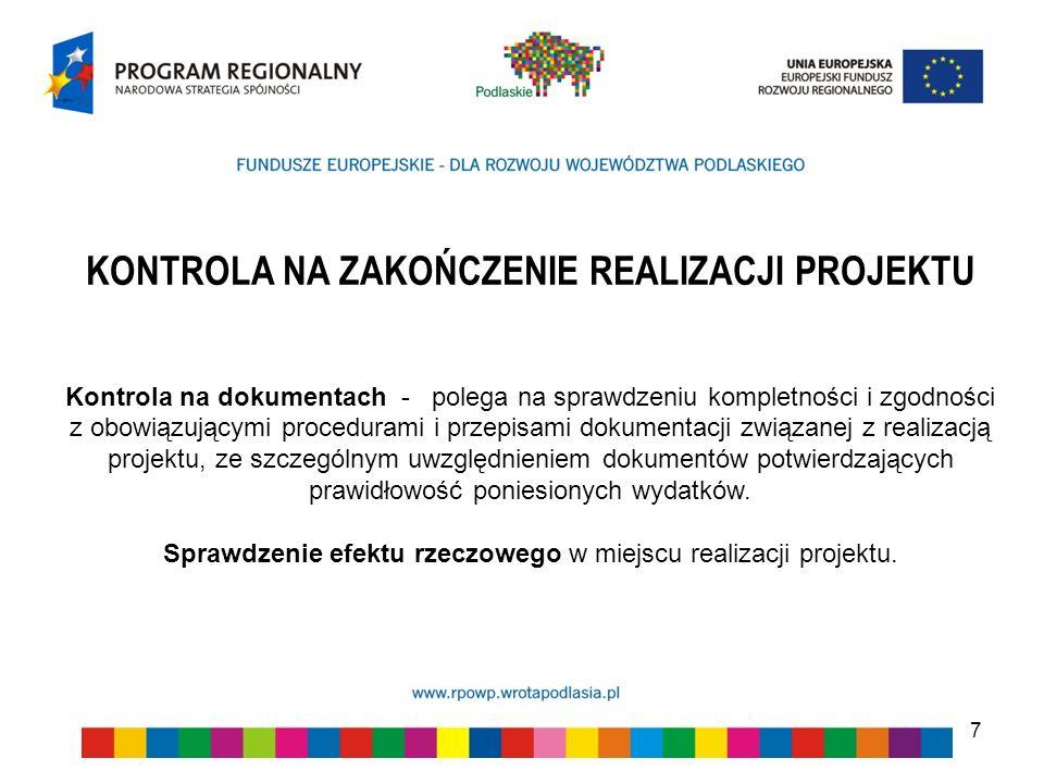 7 KONTROLA NA ZAKOŃCZENIE REALIZACJI PROJEKTU Kontrola na dokumentach - polega na sprawdzeniu kompletności i zgodności z obowiązującymi procedurami i