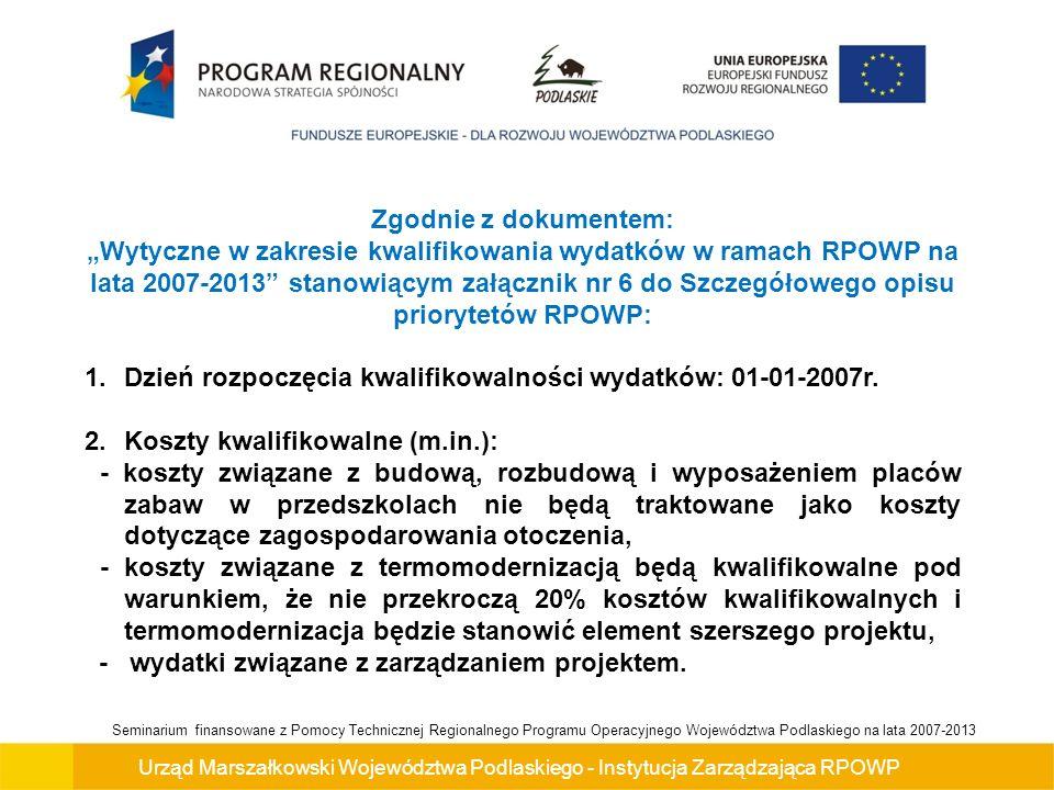 Urząd Marszałkowski Województwa Podlaskiego - Instytucja Zarządzająca RPOWP Seminarium finansowane z Pomocy Technicznej Regionalnego Programu Operacyjnego Województwa Podlaskiego na lata 2007-2013 Wkład własny W ramach kryterium ocenie podlega wysokość wkładu własnego.
