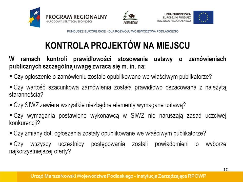 Urząd Marszałkowski Województwa Podlaskiego - Instytucja Zarządzająca RPOWP KONTROLA PROJEKTÓW NA MIEJSCU W ramach kontroli prawidłowości stosowania ustawy o zamówieniach publicznych szczególną uwagę zwraca się m.