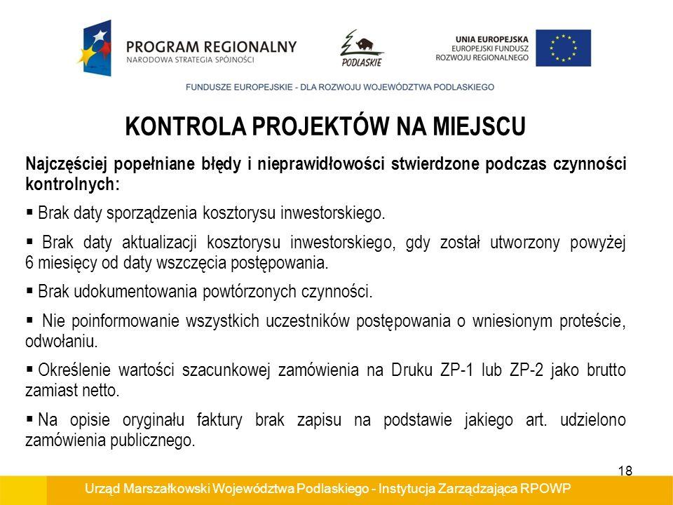 Urząd Marszałkowski Województwa Podlaskiego - Instytucja Zarządzająca RPOWP KONTROLA PROJEKTÓW NA MIEJSCU Najczęściej popełniane błędy i nieprawidłowości stwierdzone podczas czynności kontrolnych: Brak daty sporządzenia kosztorysu inwestorskiego.