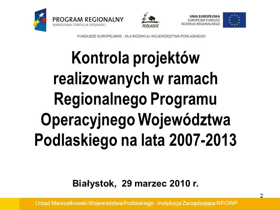 Urząd Marszałkowski Województwa Podlaskiego - Instytucja Zarządzająca RPOWP Kontrola projektów realizowanych w ramach Regionalnego Programu Operacyjnego Województwa Podlaskiego na lata 2007-2013 Białystok, 29 marzec 2010 r.