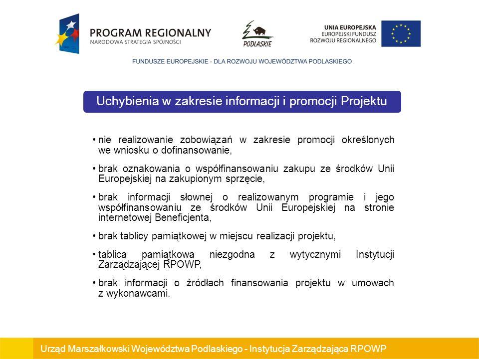 Uchybienia w zakresie informacji i promocji Projektu nie realizowanie zobowiązań w zakresie promocji określonych we wniosku o dofinansowanie, brak oznakowania o współfinansowaniu zakupu ze środków Unii Europejskiej na zakupionym sprzęcie, brak informacji słownej o realizowanym programie i jego współfinansowaniu ze środków Unii Europejskiej na stronie internetowej Beneficjenta, brak tablicy pamiątkowej w miejscu realizacji projektu, tablica pamiątkowa niezgodna z wytycznymi Instytucji Zarządzającej RPOWP, brak informacji o źródłach finansowania projektu w umowach z wykonawcami.