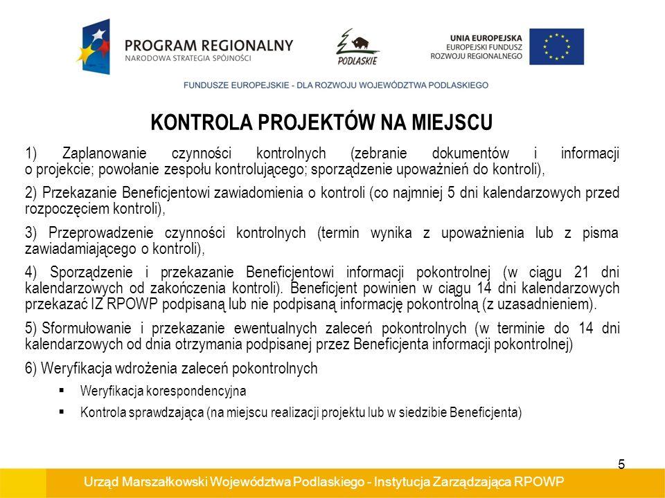 Urząd Marszałkowski Województwa Podlaskiego - Instytucja Zarządzająca RPOWP KONTROLA PROJEKTÓW NA MIEJSCU Instytucja Zarządzająca jest zobowiązana na mocy umowy do przeprowadzania kontroli, w tym kontroli na miejscu, obejmującej w szczególności sprawdzenie faktyczności ponoszonych wydatków oraz maksymalnie szczegółową kontrolę finansową i rzeczową realizacji projektu.