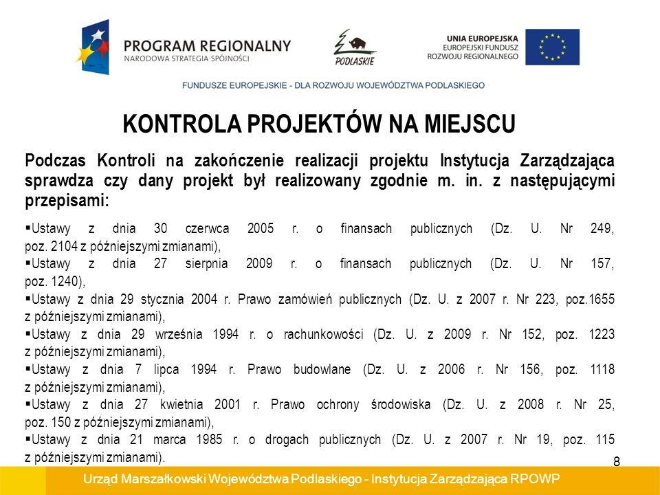 Urząd Marszałkowski Województwa Podlaskiego - Instytucja Zarządzająca RPOWP KONTROLA PROJEKTÓW NA MIEJSCU Zgodnie z zawartą umową Beneficjent zobowiązany jest m.