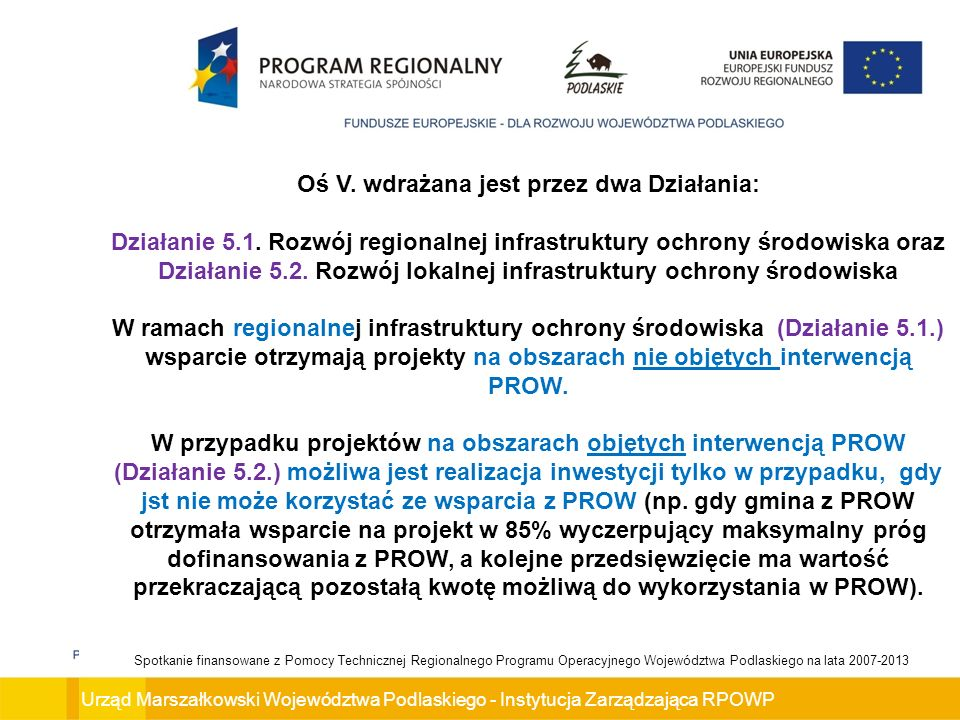 Urząd Marszałkowski Województwa Podlaskiego - Instytucja Zarządzająca RPOWP Spotkanie finansowane z Pomocy Technicznej Regionalnego Programu Operacyjnego Województwa Podlaskiego na lata 2007-2013 Oś V.