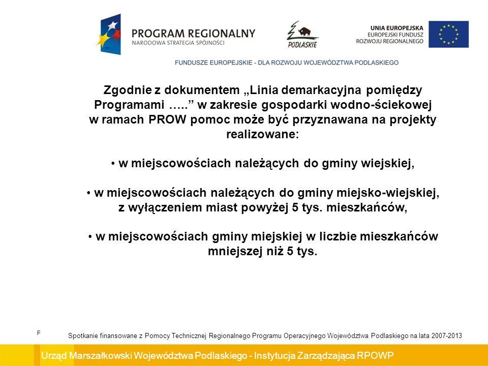 Urząd Marszałkowski Województwa Podlaskiego - Instytucja Zarządzająca RPOWP Spotkanie finansowane z Pomocy Technicznej Regionalnego Programu Operacyjnego Województwa Podlaskiego na lata 2007-2013 Podmioty uprawnione do ubiegania się o wsparcie w ramach Działania: 1.Jednostki samorządu terytorialnego, ich związki, porozumienia i stowarzyszenia, 2.Jednostki organizacyjne jst posiadające osobowość prawną, 3.Podmioty świadczące usługi z zakresu ochrony środowiska i gospodarki wodnej w ramach realizacji obowiązków własnych gmin.