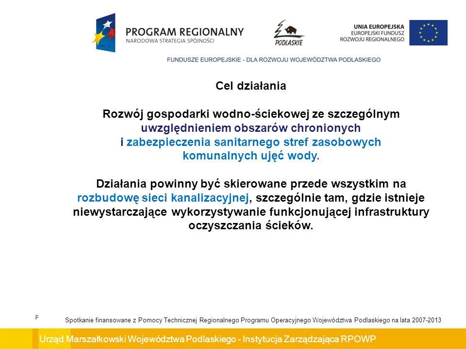 Urząd Marszałkowski Województwa Podlaskiego - Instytucja Zarządzająca RPOWP Spotkanie finansowane z Pomocy Technicznej Regionalnego Programu Operacyjnego Województwa Podlaskiego na lata 2007-2013 Wsparcie uzyskają inwestycje związane z remontem, rozbudową, budową, oczyszczalni ścieków w aglomeracjach nie większych niż 15 tys.