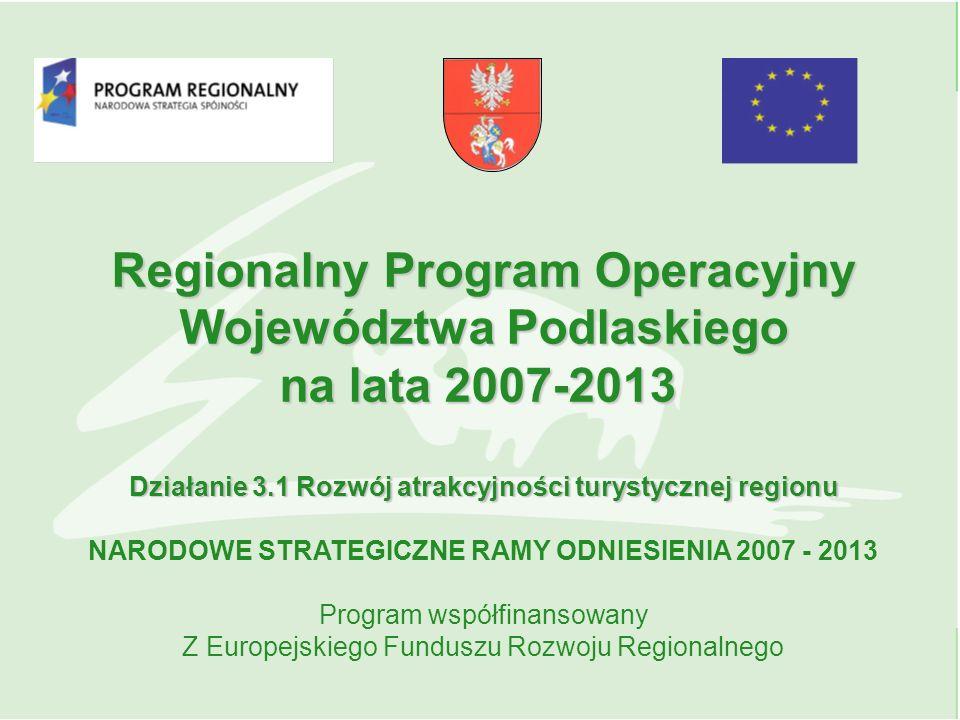 Regionalny Program Operacyjny Województwa Podlaskiego na lata 2007-2013 Działanie 3.1 Rozwój atrakcyjności turystycznej regionu NARODOWE STRATEGICZNE