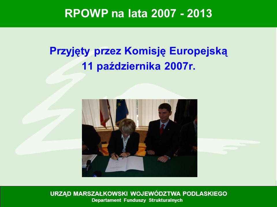 2 RPOWP na lata 2007 - 2013 Przyjęty przez Komisję Europejską 11 października 2007r. URZĄD MARSZAŁKOWSKI WOJEWÓDZTWA PODLASKIEGO Departament Funduszy