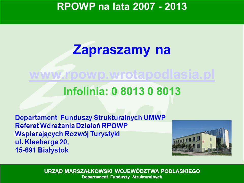 33 Zapraszamy na www.rpowp.wrotapodlasia.pl Infolinia: 0 8013 0 8013 Departament Funduszy Strukturalnych UMWP Referat Wdrażania Działań RPOWP Wspieraj