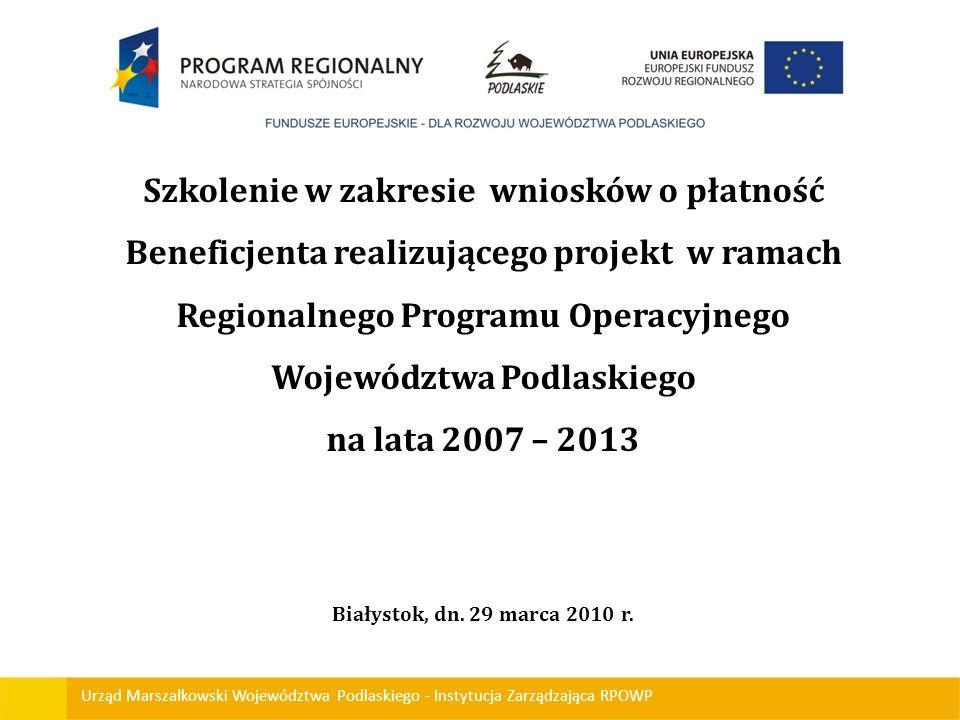 Urząd Marszałkowski Województwa Podlaskiego - Instytucja Zarządzająca RPOWP Szkolenie w zakresie wniosków o płatność Beneficjenta realizującego projek