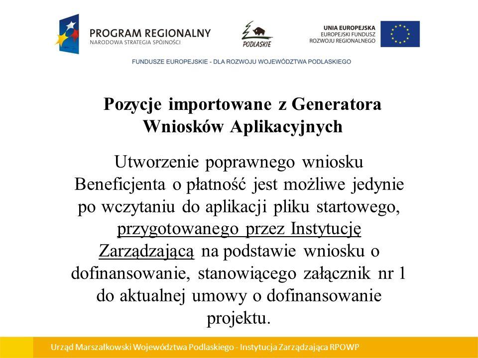Pozycje importowane z Generatora Wniosków Aplikacyjnych Utworzenie poprawnego wniosku Beneficjenta o płatność jest możliwe jedynie po wczytaniu do apl