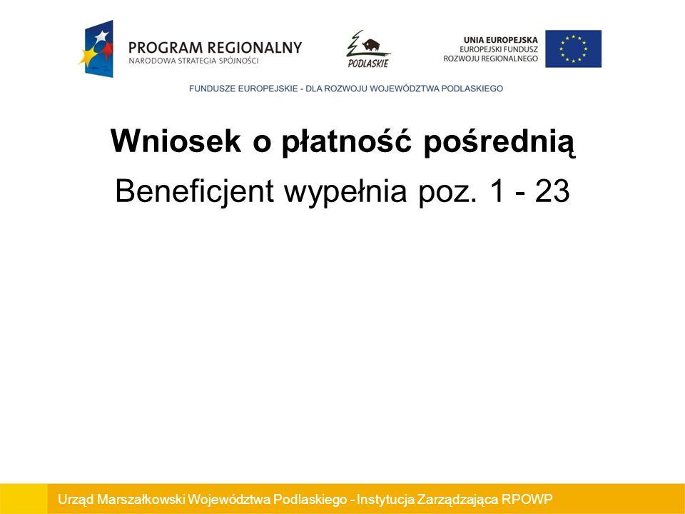Wniosek o płatność pośrednią Beneficjent wypełnia poz. 1 - 23