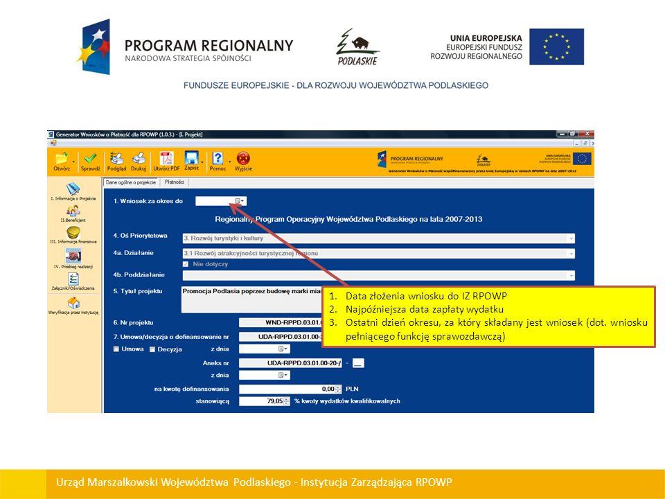 Urząd Marszałkowski Województwa Podlaskiego - Instytucja Zarządzająca RPOWP 1.Data złożenia wniosku do IZ RPOWP 2.Najpóźniejsza data zapłaty wydatku 3