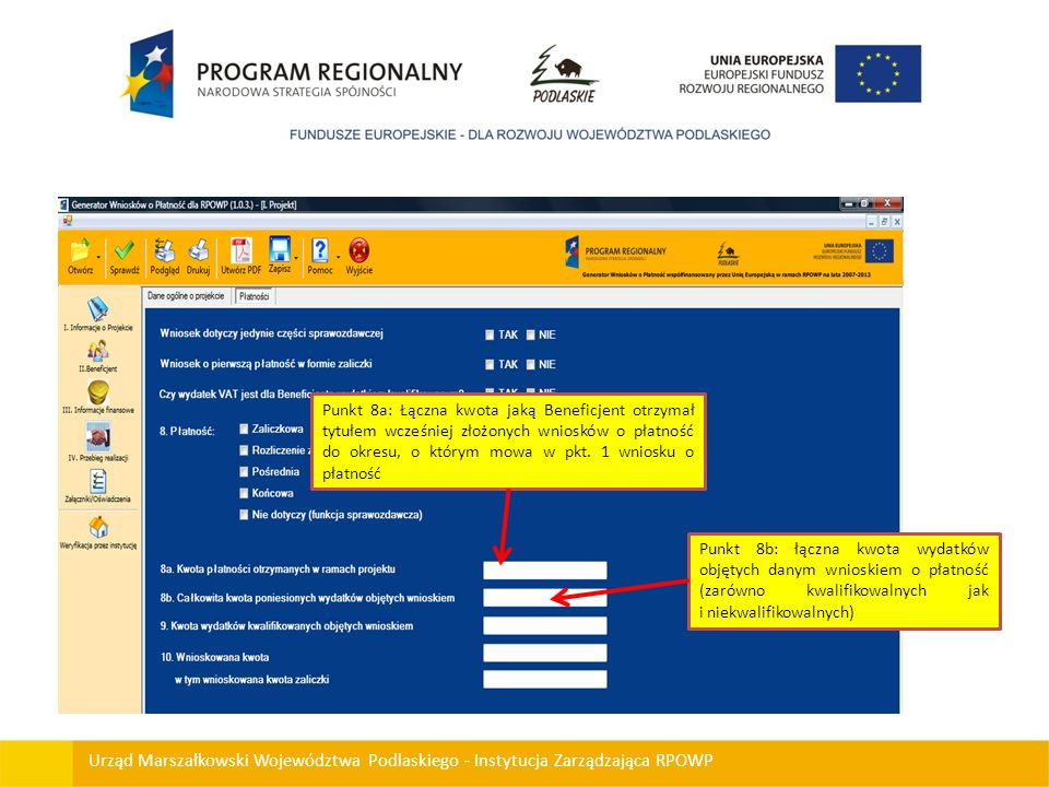 Urząd Marszałkowski Województwa Podlaskiego - Instytucja Zarządzająca RPOWP Punkt 8a: Łączna kwota jaką Beneficjent otrzymał tytułem wcześniej złożony