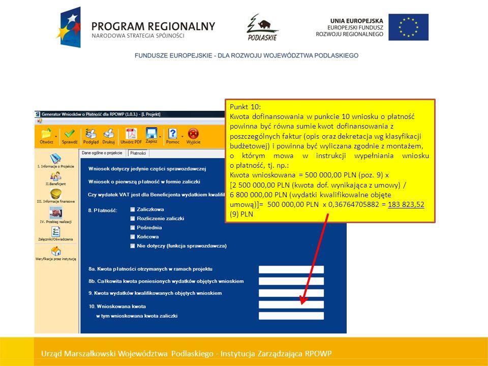 Urząd Marszałkowski Województwa Podlaskiego - Instytucja Zarządzająca RPOWP Punkt 10: Kwota dofinansowania w punkcie 10 wniosku o płatność powinna być