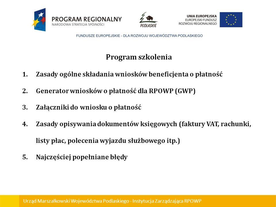 Urząd Marszałkowski Województwa Podlaskiego - Instytucja Zarządzająca RPOWP Program szkolenia 1.Zasady ogólne składania wniosków beneficjenta o płatno