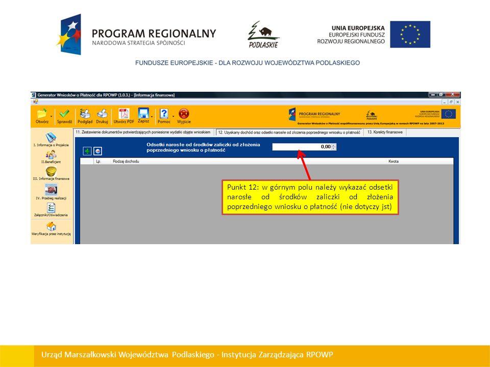 Urząd Marszałkowski Województwa Podlaskiego - Instytucja Zarządzająca RPOWP Punkt 12: w górnym polu należy wykazać odsetki narosłe od środków zaliczki