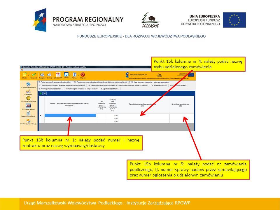 Urząd Marszałkowski Województwa Podlaskiego - Instytucja Zarządzająca RPOWP Punkt 15b kolumna nr 1: należy podać numer i nazwę kontraktu oraz nazwę wy