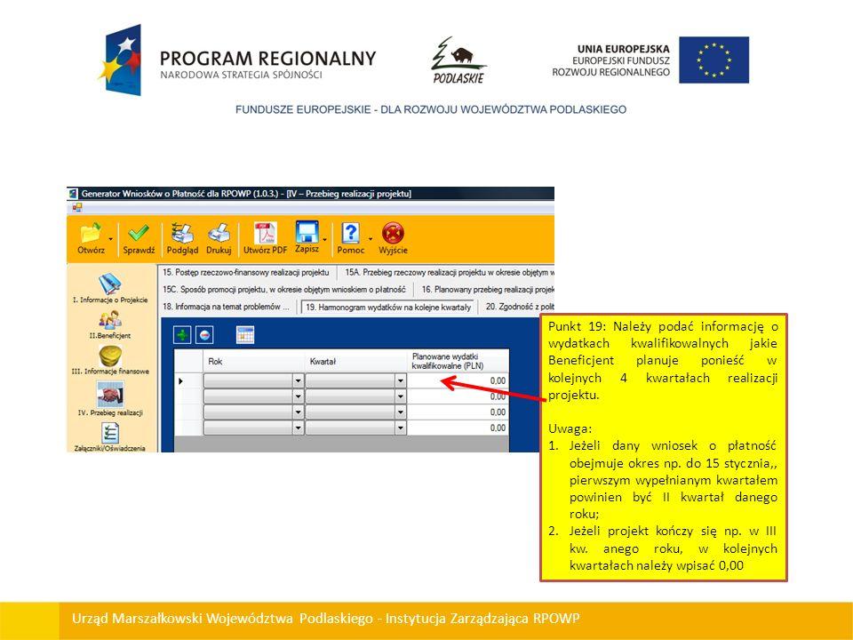 Urząd Marszałkowski Województwa Podlaskiego - Instytucja Zarządzająca RPOWP Punkt 19: Należy podać informację o wydatkach kwalifikowalnych jakie Benef