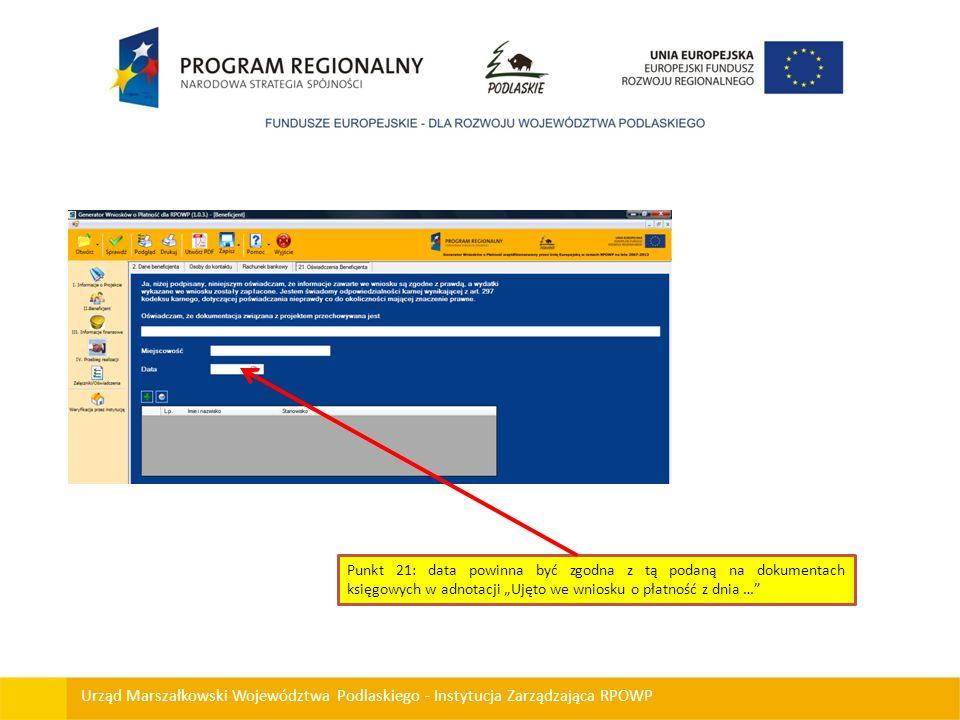 Urząd Marszałkowski Województwa Podlaskiego - Instytucja Zarządzająca RPOWP Punkt 21: data powinna być zgodna z tą podaną na dokumentach księgowych w