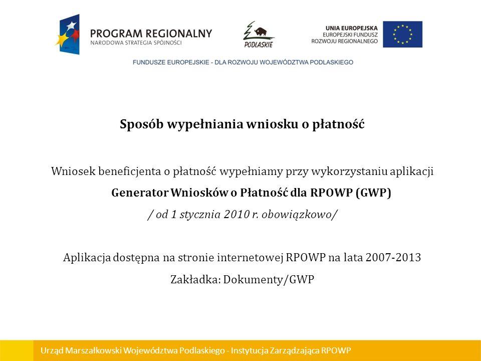 Urząd Marszałkowski Województwa Podlaskiego - Instytucja Zarządzająca RPOWP Sposób wypełniania wniosku o płatność Wniosek beneficjenta o płatność wype