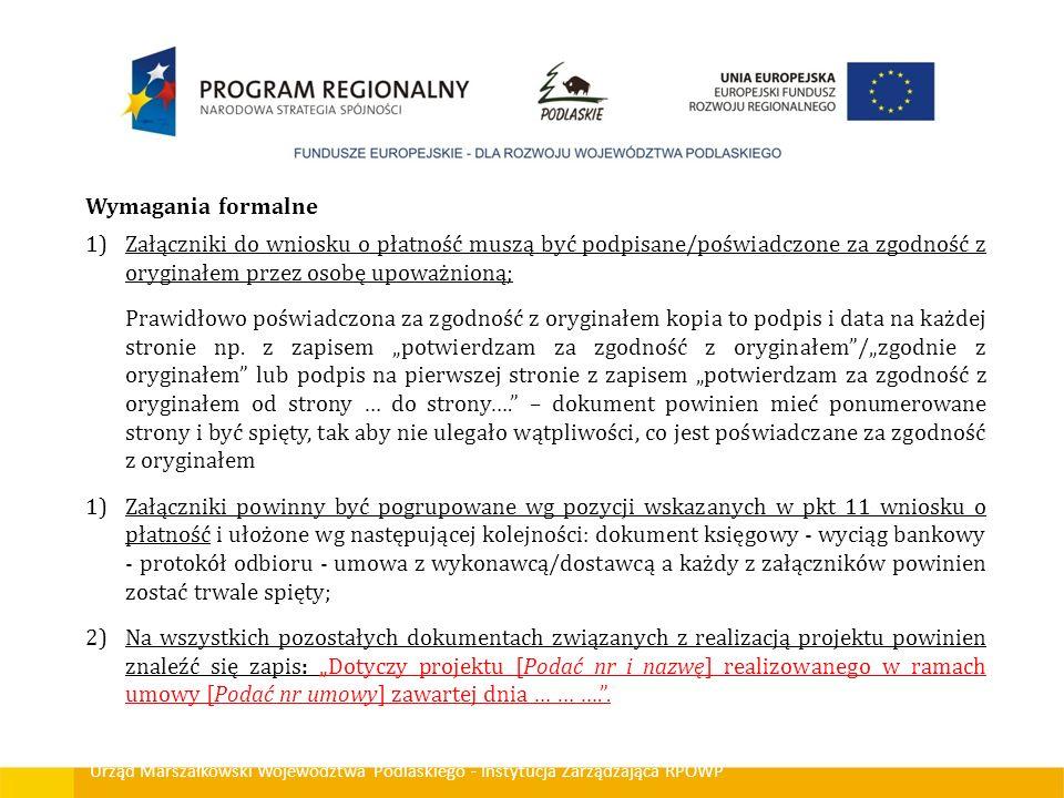 Urząd Marszałkowski Województwa Podlaskiego - Instytucja Zarządzająca RPOWP Wymagania formalne 1)Załączniki do wniosku o płatność muszą być podpisane/