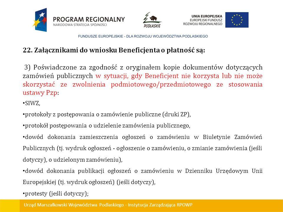 Urząd Marszałkowski Województwa Podlaskiego - Instytucja Zarządzająca RPOWP 22. Załącznikami do wniosku Beneficjenta o płatność są: 3) Poświadczone za