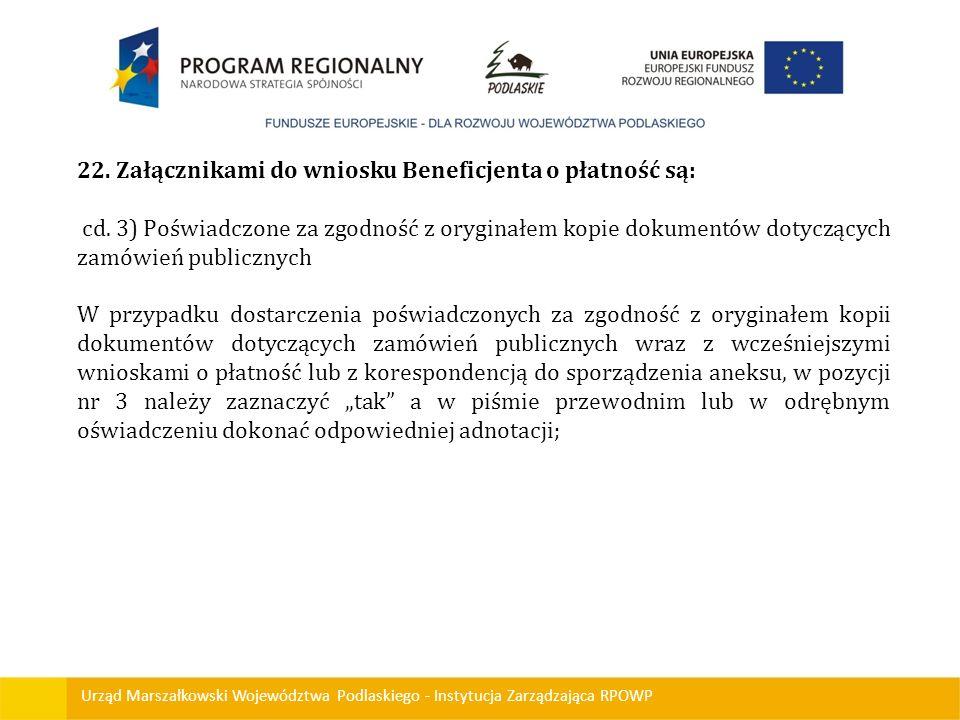 Urząd Marszałkowski Województwa Podlaskiego - Instytucja Zarządzająca RPOWP 22. Załącznikami do wniosku Beneficjenta o płatność są: cd. 3) Poświadczon