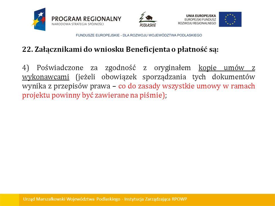 Urząd Marszałkowski Województwa Podlaskiego - Instytucja Zarządzająca RPOWP 22. Załącznikami do wniosku Beneficjenta o płatność są: 4) Poświadczone za