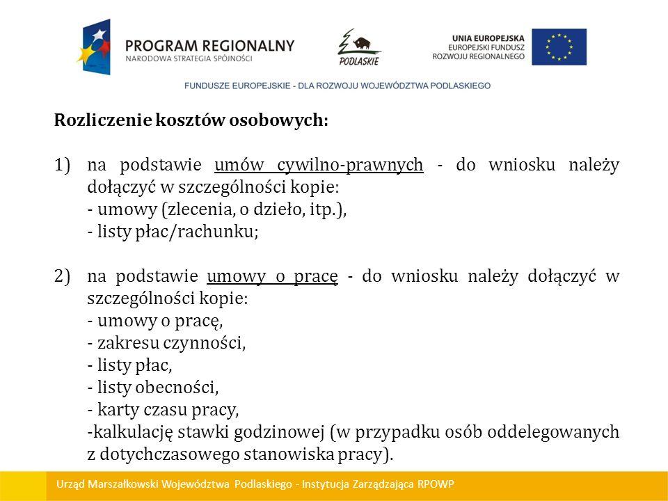Urząd Marszałkowski Województwa Podlaskiego - Instytucja Zarządzająca RPOWP Rozliczenie kosztów osobowych: 1)na podstawie umów cywilno-prawnych - do w
