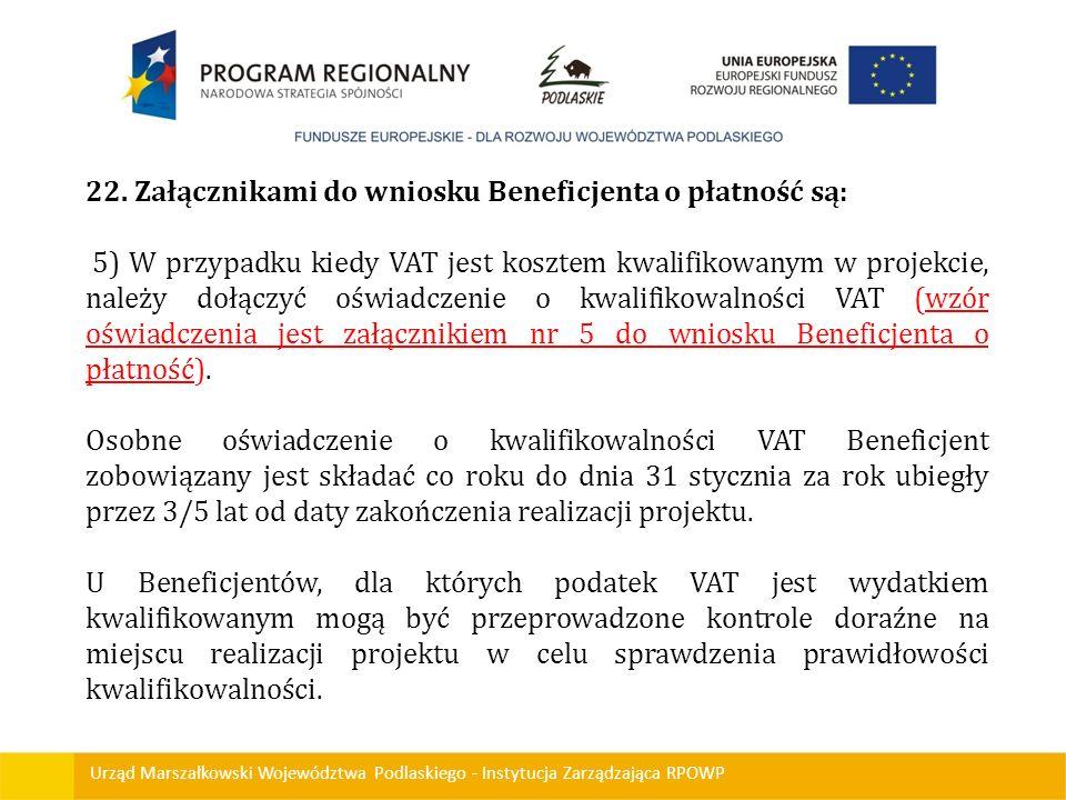 Urząd Marszałkowski Województwa Podlaskiego - Instytucja Zarządzająca RPOWP 22. Załącznikami do wniosku Beneficjenta o płatność są: 5) W przypadku kie