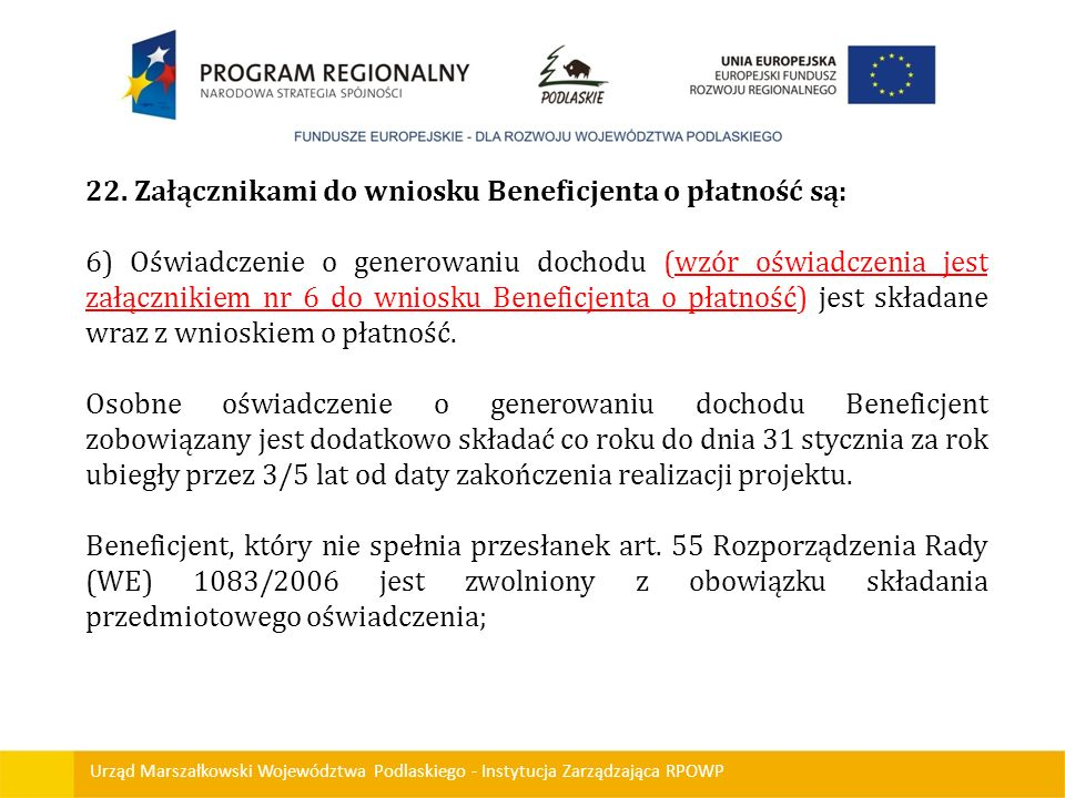 Urząd Marszałkowski Województwa Podlaskiego - Instytucja Zarządzająca RPOWP 22. Załącznikami do wniosku Beneficjenta o płatność są: 6) Oświadczenie o