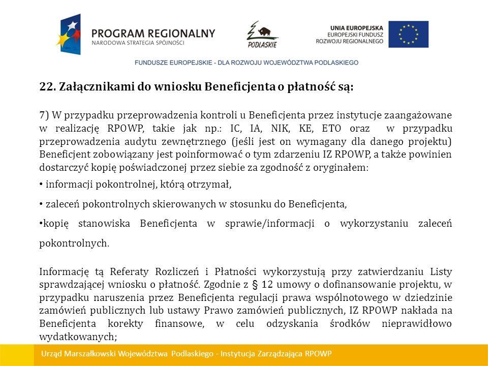 Urząd Marszałkowski Województwa Podlaskiego - Instytucja Zarządzająca RPOWP 22. Załącznikami do wniosku Beneficjenta o płatność są: 7) W przypadku prz