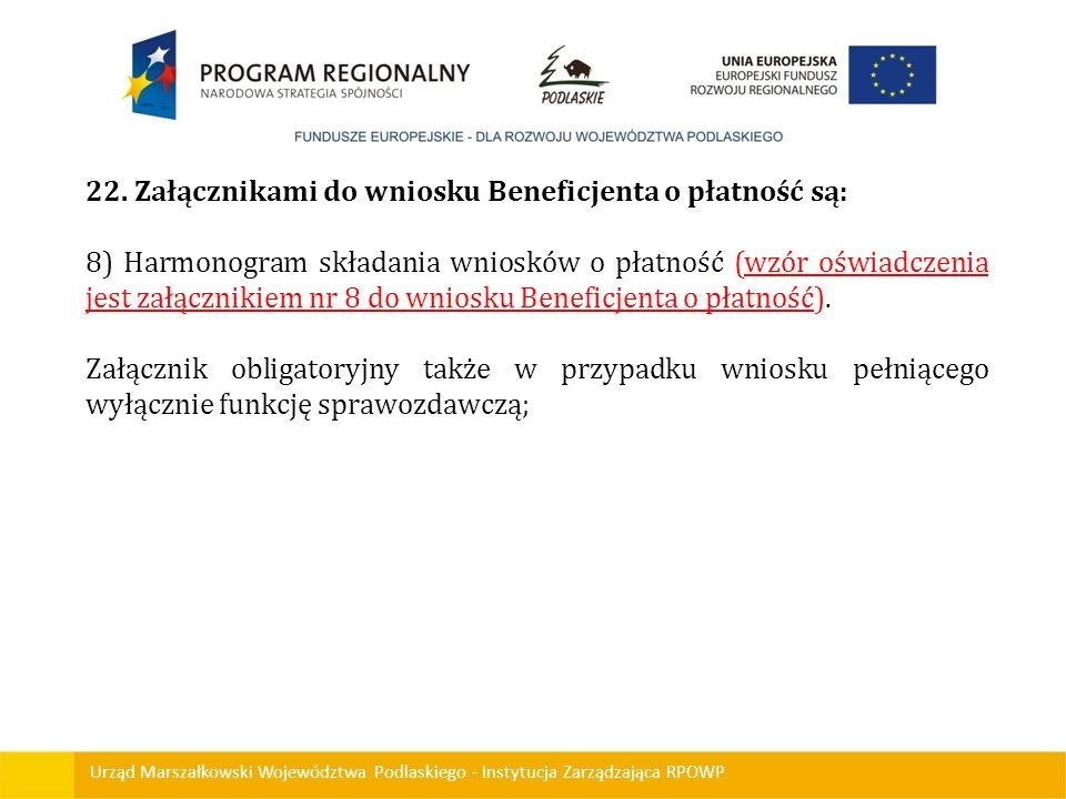 Urząd Marszałkowski Województwa Podlaskiego - Instytucja Zarządzająca RPOWP 22. Załącznikami do wniosku Beneficjenta o płatność są: 8) Harmonogram skł