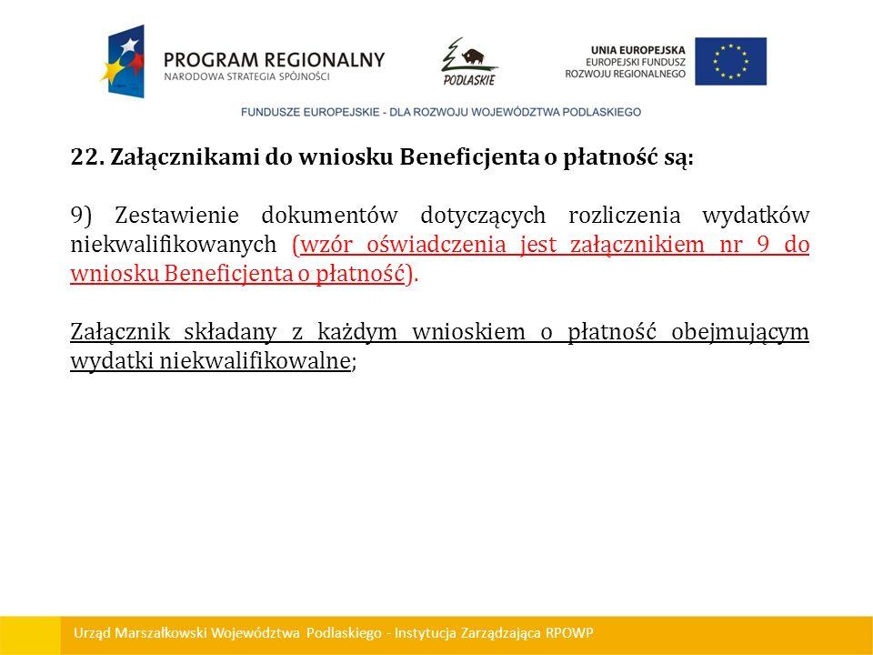 Urząd Marszałkowski Województwa Podlaskiego - Instytucja Zarządzająca RPOWP 22. Załącznikami do wniosku Beneficjenta o płatność są: 9) Zestawienie dok