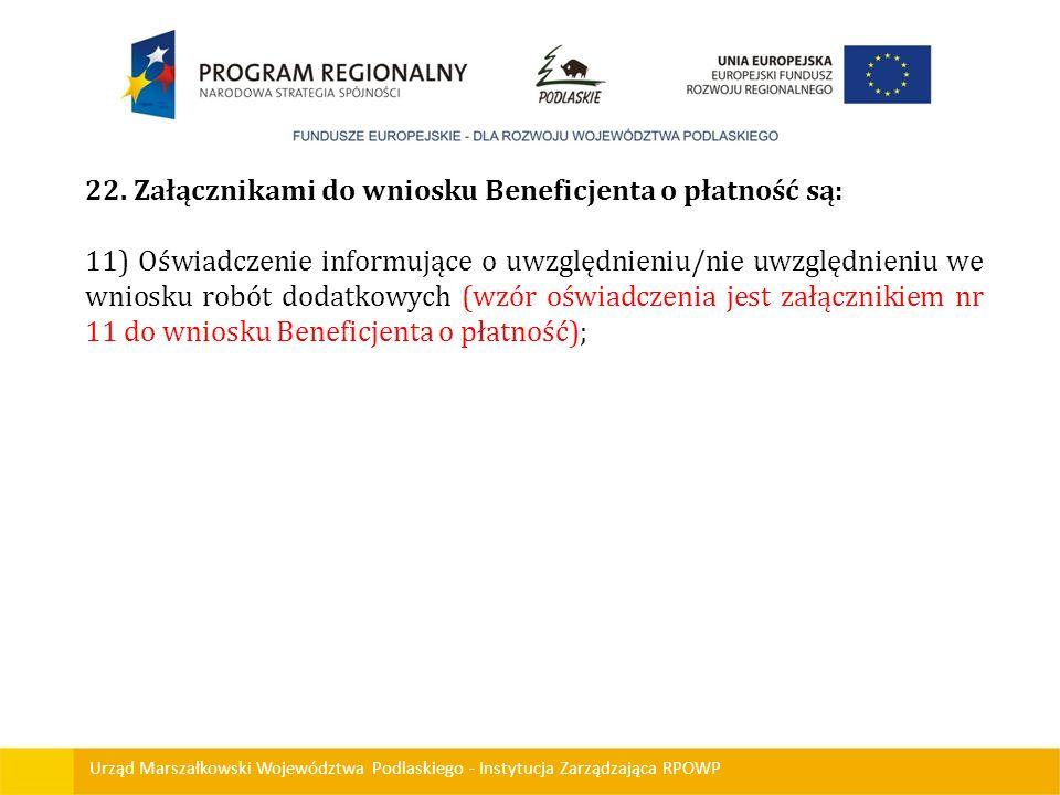 Urząd Marszałkowski Województwa Podlaskiego - Instytucja Zarządzająca RPOWP 22. Załącznikami do wniosku Beneficjenta o płatność są: 11) Oświadczenie i